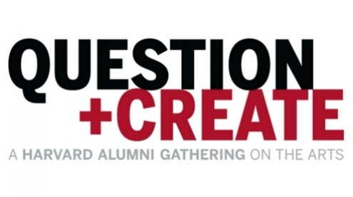 Question + Create: A Harvard Alumni Gathering on the Arts